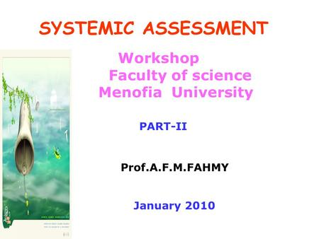 SYSTEMIC ASSESSMENT Workshop Faculty of science Menofia University Prof.A.F.M.FAHMY January 2010 PART-II.