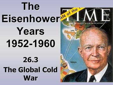 The Eisenhower Years 1952-1960 26.3 The Global Cold War.
