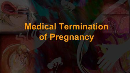 Medical Termination of Pregnancy. Prof. Ashis Kumar Mukhopadhyay Professor, G & O Medical Superintendent-cum-Vice Principal CSS College of Obstetrics.