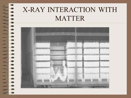 X-RAY INTERACTION WITH MATTER