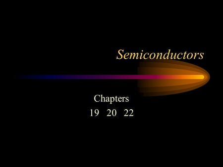Semiconductors Chapters 19 20 22.