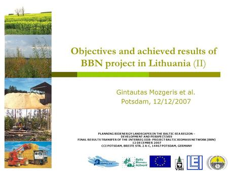 Objectives and achieved results of BBN project in Lithuania (II) Gintautas Mozgeris et al. Potsdam, 12/12/2007 PLANNING BIOENERGY LANDSCAPES IN THE BALTIC.