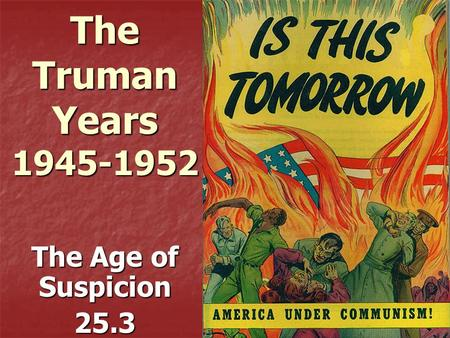 The Truman Years 1945-1952 The Age of Suspicion 25.3.
