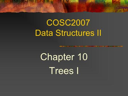 COSC2007 Data Structures II Chapter 10 Trees I. 2 Topics Terminology.
