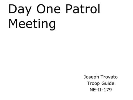 Day One Patrol Meeting Joseph Trovato Troop Guide NE-II-179.