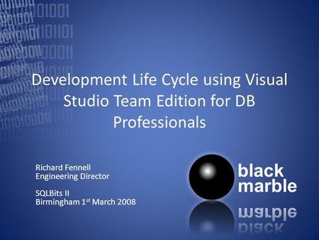 Development Life Cycle using Visual Studio Team Edition for DB Professionals Richard Fennell Engineering Director SQLBits II Birmingham 1 st March 2008.