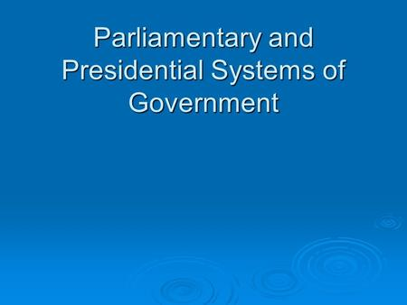 Parliamentary and Presidential Systems of Government