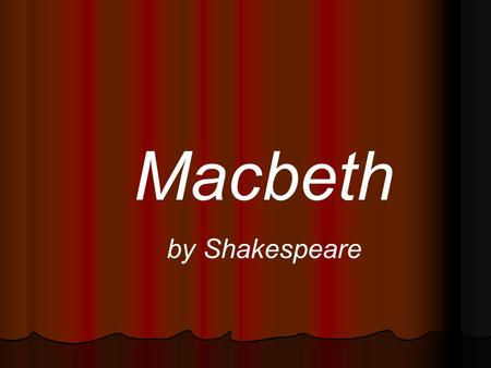 Macbeth by Shakespeare.