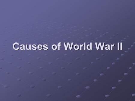 Causes of World War II.
