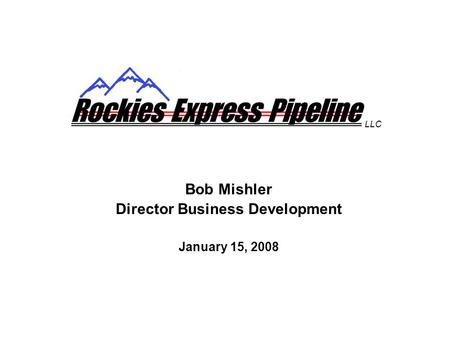 Bob Mishler Director Business Development January 15, 2008 LLC.