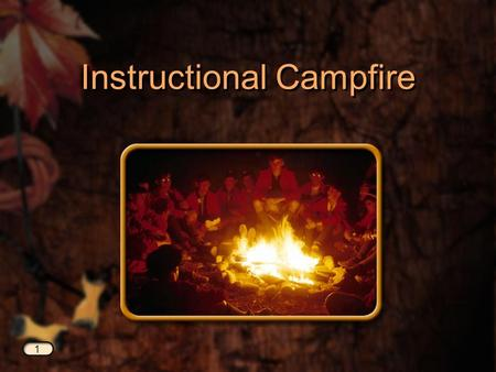 Instructional Campfire 1. Why an Instructional Campfire? Why an Instructional Campfire? 2.