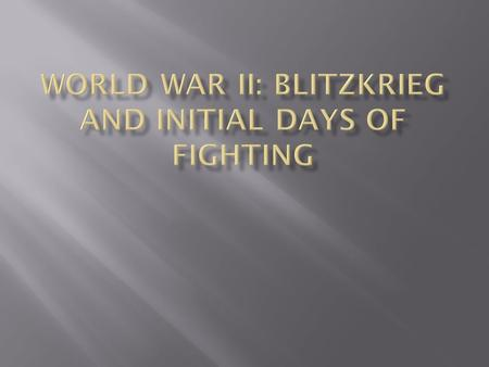 World War II: Blitzkrieg and Initial Days of Fighting