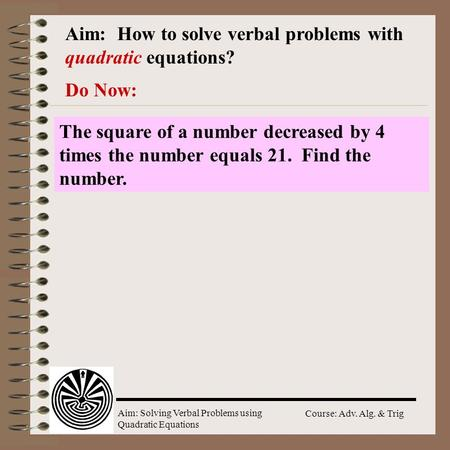 Aim:  How to solve verbal problems with quadratic equations?