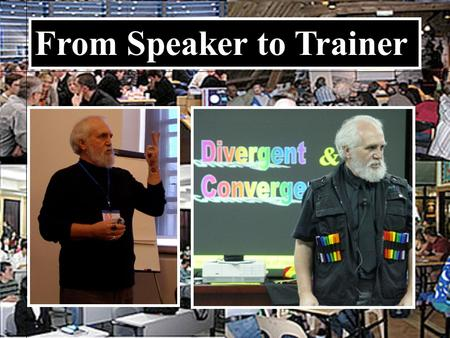 From Speaker to Trainer. Speaking Objectives: 1.Inform 2.Educate 3.Inspire/Motivate 5.