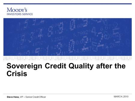 Sovereign Credit Quality after the Crisis MARCH, 2010 Steve Hess, VP – Senior Credit Officer.