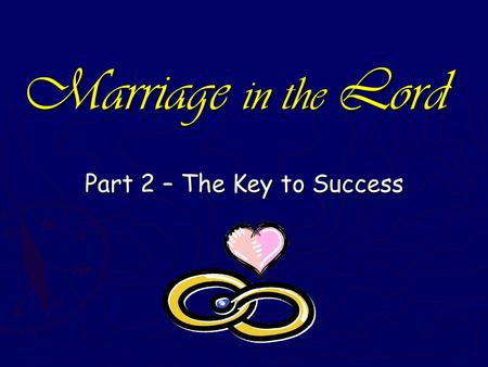 Marriage in the Lord Part 2 – The Key to Success.