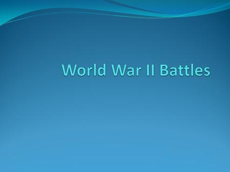World War II Battles The class will be divided into eight small groups. Each group will be given a World War II Battle. Each group will read a information.