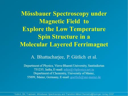 Mössbauer Spectroscopy under Magnetic Field to Explore the Low Temperature Spin Structure in a Molecular Layered Ferrimagnet A. Bhattacharjee, P. Gütlich.