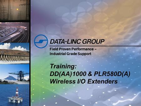 Field Proven Performance – Industrial Grade Support Training: DD(AA)1000 & PLR580D(A) Wireless I/O Extenders.