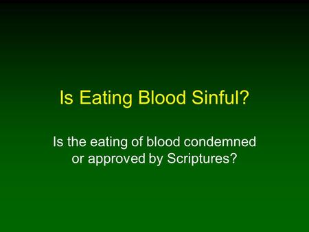 Is Eating Blood Sinful? Is the eating of blood condemned or approved by Scriptures?