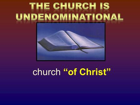 Church of Christ. Were the Apostles members of a denomination? Did they join the denomination of their choice? They were members of the church and did.