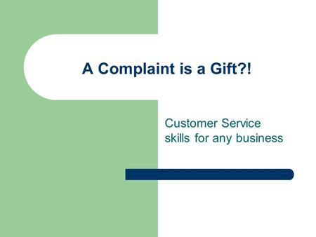 A Complaint is a Gift?! Customer Service skills for any business.