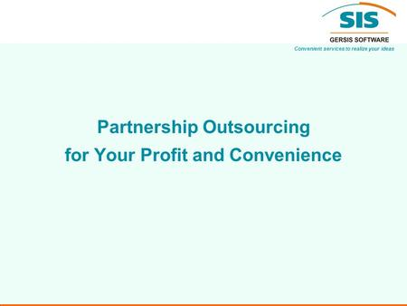 Convenient services to realize your ideas Partnership Outsourcing for Your Profit and Convenience.