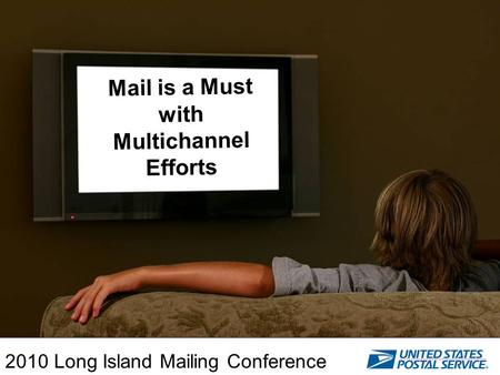 Mail is a Must with Multichannel Efforts 2010 Long Island Mailing Conference.