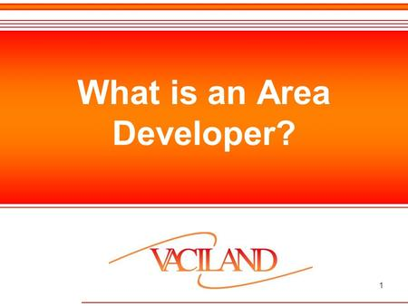 1 What is an Area Developer?. 2 Area Developers are.. Independent business owners responsible for developing and supervising a Host network, and implementing.