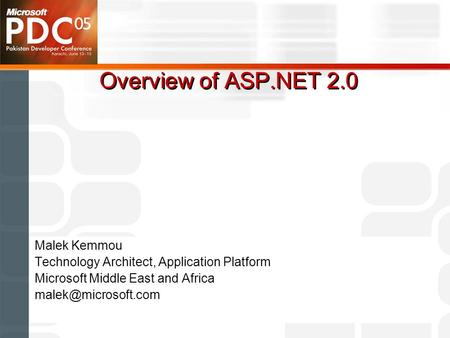 Malek Kemmou Technology Architect, Application Platform Microsoft Middle East and Africa Overview of ASP.NET 2.0.