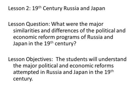 Lesson 2: 19 th Century Russia and Japan Lesson Question: What were the major similarities and differences of the political and economic reform programs.