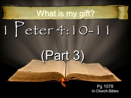 1 Peter 4:10-11 (Part 3) What is my gift? Pg 1078 In Church Bibles.