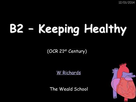 B2 – Keeping Healthy (OCR 21st Century) W Richards The Weald School
