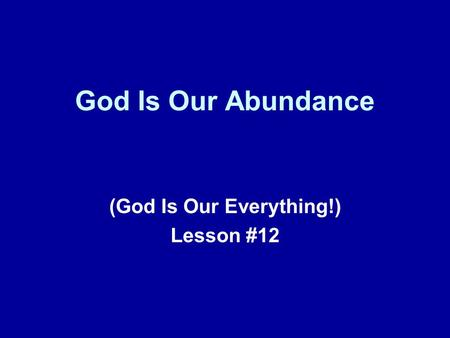 God Is Our Abundance (God Is Our Everything!) Lesson #12.