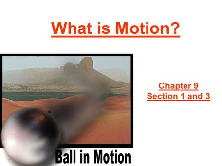 What is Motion? Chapter 9 Section 1 and 3.