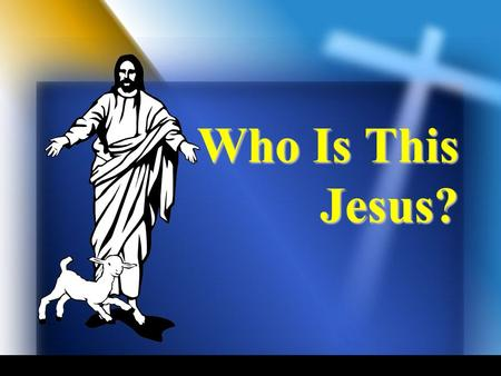 Who Is This Jesus?. Who is this? (Matt. 21:10) Who is this man who speaks blasphemies? (Luke 5:21) Who is this man who even forgives sins? (Luke 7:49)