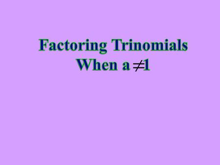 Factoring Trinomials When a 1.