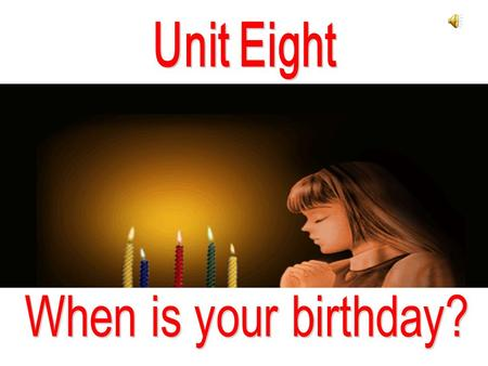 Unit Eight When is your birthday?.
