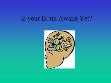 Is your Brain Awake Yet? 1. The maker doesn't want it; the buyer doesn't use it; and the user doesn't even see it. What is it? ANSWER: A Coffin.