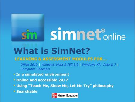 1/13/20141 What is SimNet? LEARNING & ASSESSMENT MODULES FOR… Office 2010 | Windows Vista & IE7,8,9 | Windows XP, Vista & 7 | Computer Concepts In a simulated.