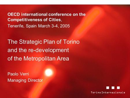 OECD international conference on the Competitiveness of Cities, Tenerife, Spain March 3-4, 2005 The Strategic Plan of Torino and the re-development of.