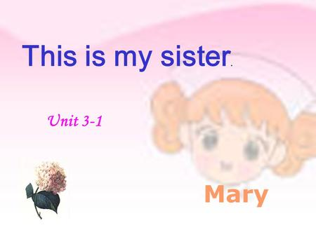 This is my sister. Mary Unit 3-1 plane catcat peach desk home dogdog milk kite busbus music.