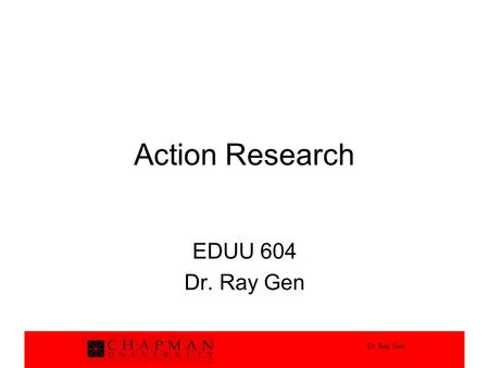 Action Research EDUU 604 Dr. Ray Gen.