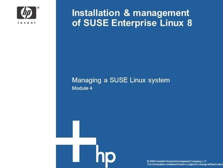© 2004 Hewlett-Packard Development Company, L.P. The information contained herein is subject to change without notice Installation & management of SUSE.