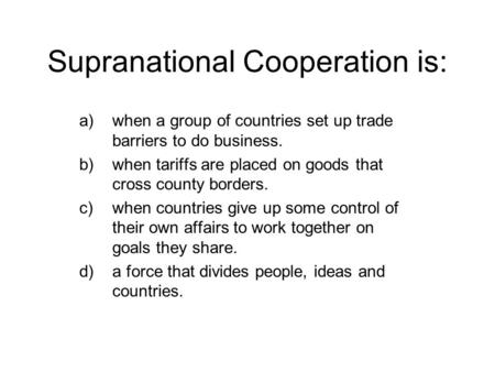 Supranational Cooperation is: