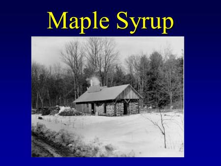 Maple Syrup. I. When A. Late Winter - Early Spring B. 4 - 8 week season, depending on the weather 1. Temperatures need to fluctuate from above and below.