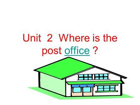 Unit 2 Where is the post office ?