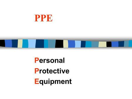 PPE Personal Protective Equipment. PPE - Personal Protective Equipment n PROPER CLOTHING & DRESS IS REQUIRED IN THE MILL AT ALL TIMES n Coming From and.