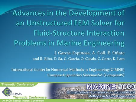 Advances in the Development of an Unstructured FEM Solver for Fluid-Structure Interaction Problems in Marine Engineering J. García-Espinosa, A. Coll, E.
