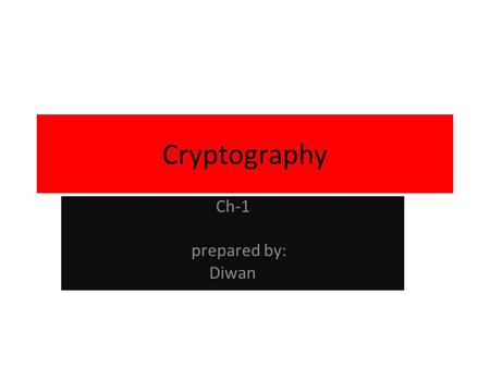 Cryptography Ch-1 prepared by: Diwan.